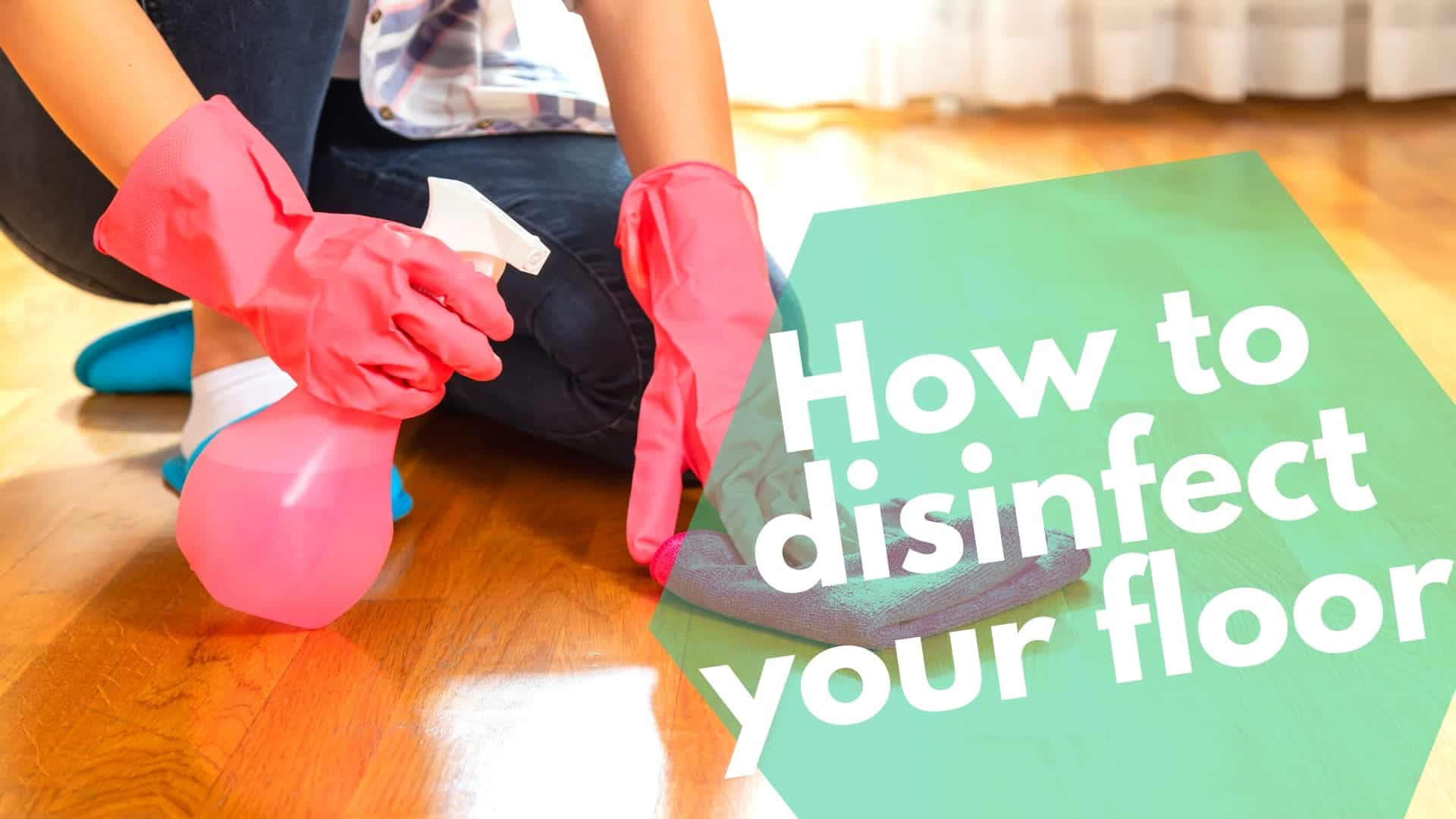 How to disinfect your floor