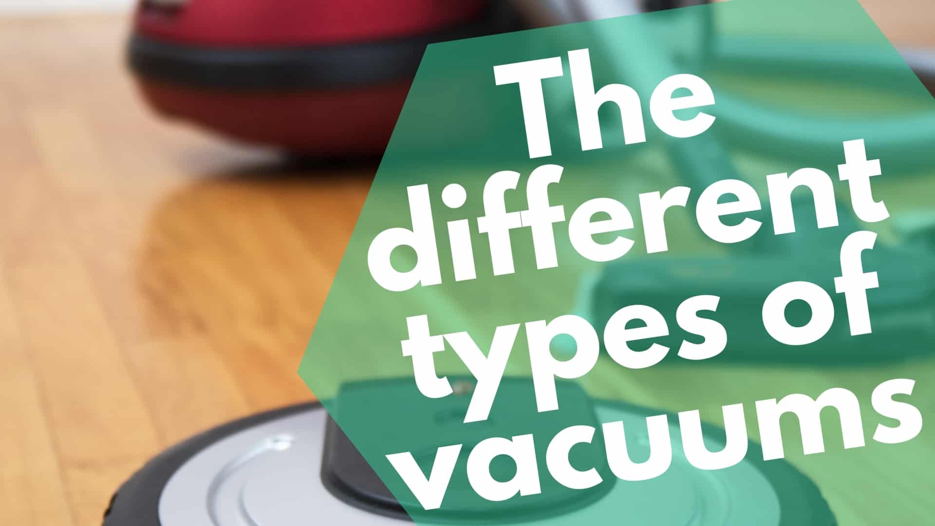 6 Different Types of Vacuum Cleaners
